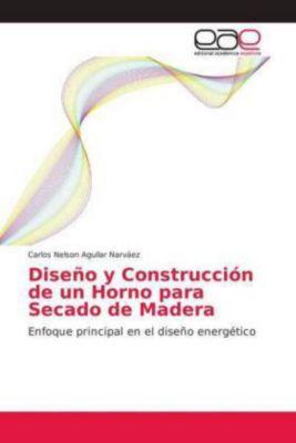 Diseño y Construcción de un Horno para Secado de Madera, Carlos Nelson Aguilar Narváez