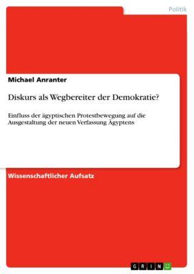 Diskurs als Wegbereiter der Demokratie?, Michael Anranter