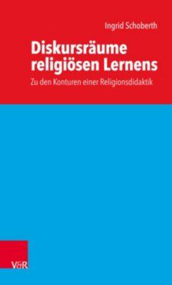 Diskursräume religiösen Lernens, Ingrid Schoberth