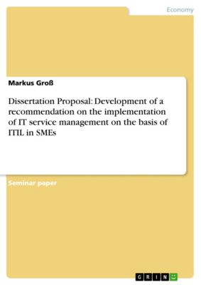 Dissertation Proposal: Development of a recommendation on the implementation of IT service management on the basis of ITIL in SMEs, Markus Groß
