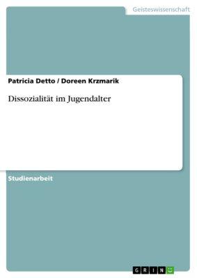 Dissozialität im Jugendalter, Doreen Krzmarik, Patricia Detto