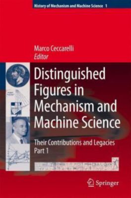 Distinguished Figures in Mechanism and Machine Science, Marco Ceccarelli