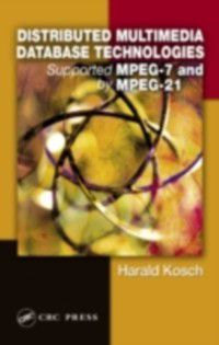 Distributed Multimedia Database Technologies Supported by MPEG-7 and MPEG-21, Harald Kosch