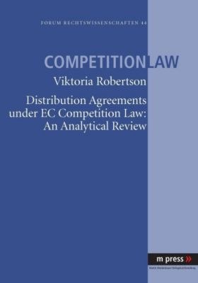 Distribution Agreements under EC Competition Law: An Analytical Review, Viktoria Robertson