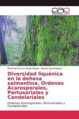 Diversidad liquénica en la dehesa salmantina. Ordenes Acarosporales, Pertusariales y Candelariales, María del Carmen Santa-Regina, Ignacio Santa-Regina