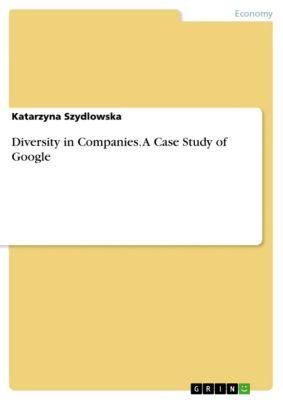 Diversity in Companies. A Case Study of Google, Katarzyna Szydlowska