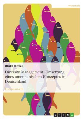 Diversity Management. Umsetzung eines amerikanischen Konzeptes in Deutschland, Ulrike Ditzel