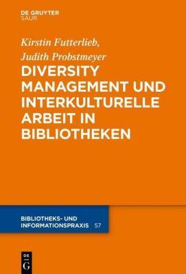 Diversity Management und interkulturelle Arbeit in Bibliotheken, Kirstin Futterlieb, Judith Probstmeyer, Astrid Biele-Mefebue