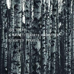 Diverted Travels, Jon & Magnetic North Orchestra Balke