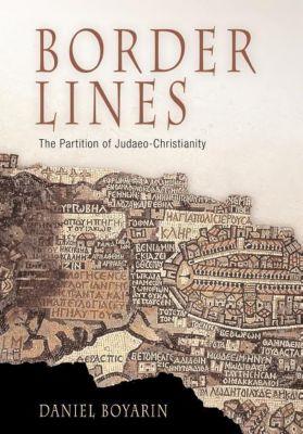 Divinations: Rereading Late Ancient Religion: Border Lines, Daniel Boyarin
