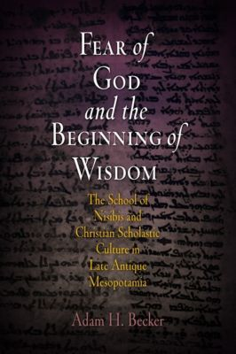 Divinations: Rereading Late Ancient Religion: Fear of God and the Beginning of Wisdom, Adam H. Becker