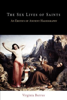 Divinations: Rereading Late Ancient Religion: The Sex Lives of Saints, Virginia Burrus