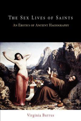 Divinations: Rereading Late Ancient Religion: The Sex Lives of Saints, Virginia Burrus