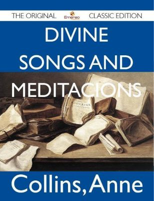 Divine Songs and Meditacions - The Original Classic Edition, Anne Collins