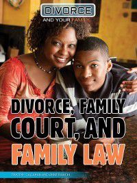 Divorce and Your Family: Divorce, Family Court, and Family Law, Timothy Callahan, Anne Bianchi