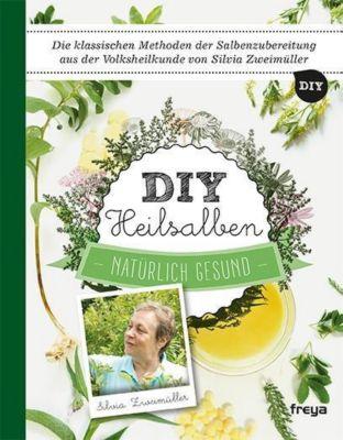 DIY Heilsalben - Silvia Zweimüller |