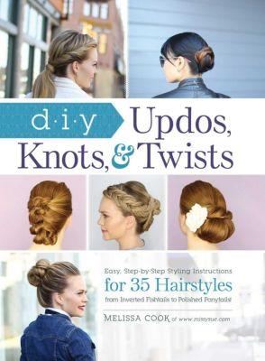 DIY Updos, Knots, and Twists, Melissa Cook