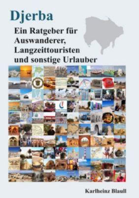Djerba - Ein Ratgeber für Auswanderer, Langzeittouristen und sonstige Urlauber - Karlheinz Blaull  