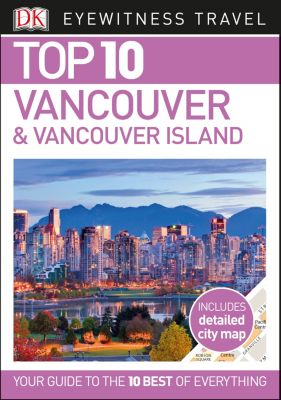 DK Eyewitness Travel Guide: Top 10 Vancouver and Vancouver Island