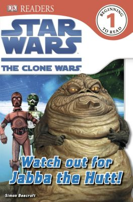 DK Readers Level 1: Star Wars Clone Wars Watch Out for Jabba the Hutt!, Simon Beecroft