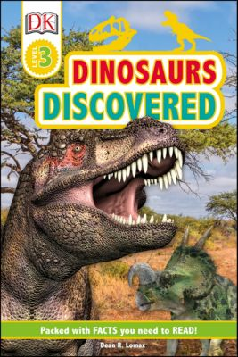 DK Readers Level 3: Dinosaurs Discovered, Dean R. Lomax