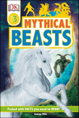 DK Readers Level 3: Mythical Beasts, Andrea Mills