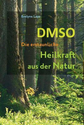 DMSO - Die erstaunliche Heilkraft aus der Natur, Evelyne Laye