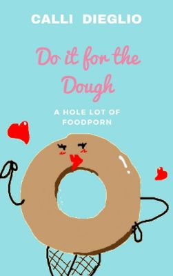 Do it for the Dough: A Hole Lot of Food Porn, Calli Dieglio
