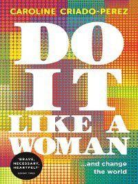 Do It Like a Woman, Caroline Criado-Perez