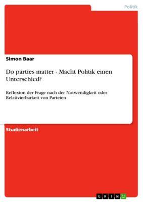 Do parties matter - Macht Politik einen Unterschied?, Simon Baar