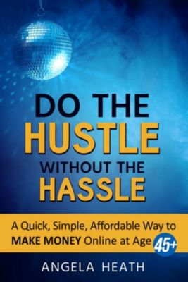Do the Hustle Without the Hassle, Angela Heath