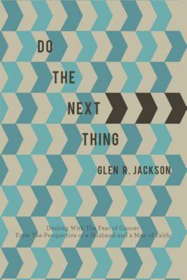 Do the Next Thing, Glen R. Jackson