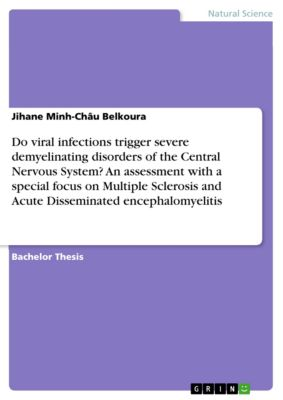 Do viral infections trigger severe demyelinating disorders of the Central Nervous System? An assessment with a special focus on Multiple Sclerosis and Acute Disseminated encephalomyelitis, Jihane Minh-Châu Belkoura