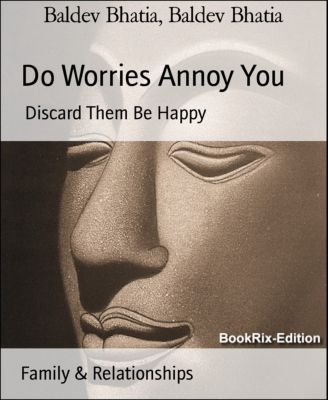 Do Worries Annoy You, Baldev Bhatia