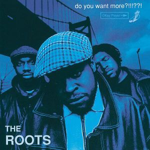 Do You Want More?!!!??!, The Roots