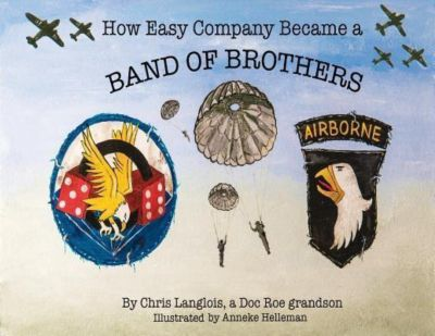 Doc Roe Publishing: How Easy Company Became a Band of Brothers, Chris Langlois