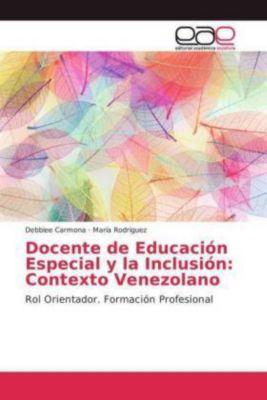 Docente de Educación Especial y la Inclusión: Contexto Venezolano, Debbiee Carmona, María Rodríguez