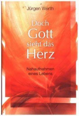 Doch Gott sieht das Herz - Jürgen Werth |