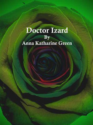 Doctor Izard, Anna Katharine Green