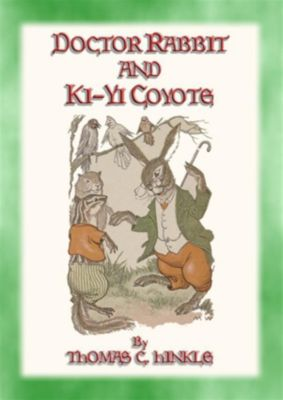 DOCTOR RABBIT and KI-YI COYOTE, ILLUSTRATED BY MILO WINTER, Thomas C. Hinkle