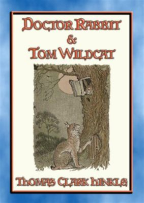 DOCTOR RABBIT and TOM WILDCAT - An illustrated story in the style of Peter Rabbit and Friends, Thomas Clark Hinkle