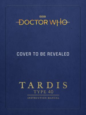 Doctor Who: TARDIS Type Forty Instruction Manual, Richard Atkinson and Mike Tucker