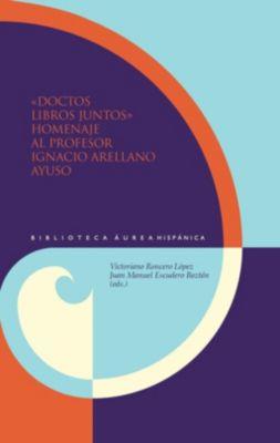 Doctos libros juntos : homenaje al profesor Ignacio Arellano Ayuso