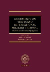 Documents on the Tokyo International Military Tribunal: Charter, Indictment, and Judgments