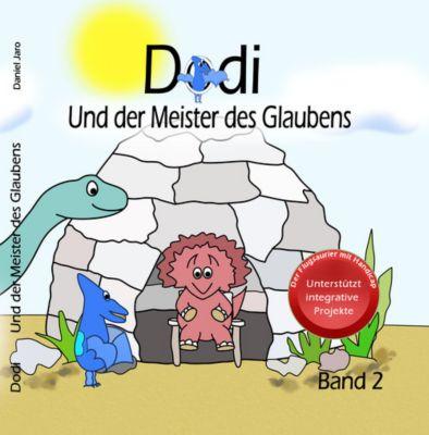 Dodi - Der Flugsaurier mit Handicap: Dodi - Und der Meister des Glaubens Band 2, Daniel Jendroska