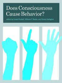 Does Consciousness Cause Behavior?, Shaun Gallagher, William P. Banks, Susan Pockett