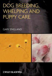 Dog Breeding, Whelping and Puppy Care, Gary (Dean of the School of Veterinary Medicine and Science, University of Nottingham) England