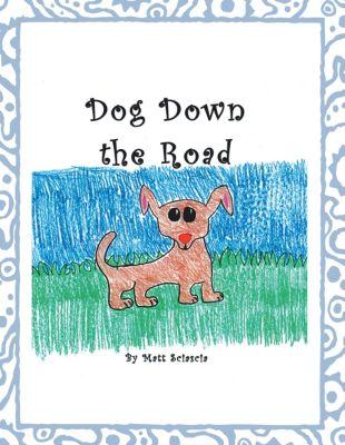 Dog Down the Road, Matt Sciascia