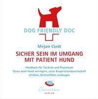 DOG FRIENDLY DOC - sicher sein im Umgang mit Patient Hund - Mirjam Cordt  