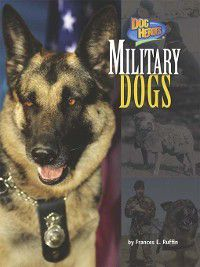 Dog Heroes: Military Dogs, Frances E. Ruffin